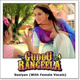 Name of Song - Sooiyan (With Female Vocals) Album/Movie Name - Guddu Rangeela Name Of Singer(s) - Arijit Singh, Chinmayi Sripada Released in Year - 2015 Music Director of Movie - Amit Trivedi Movie Cast - Ronit Roy, Arshad Warsi, Amit Sadh