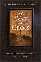 On the Way to the Cross edited by Tom Oden & Joel Elowsky; Compiled by Cindy Crosby
