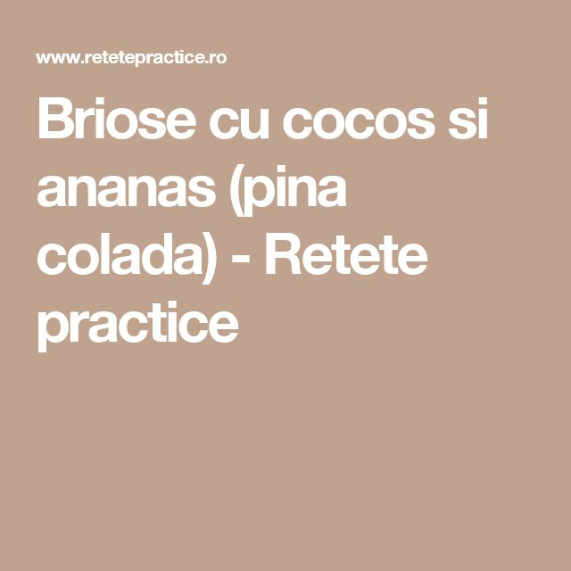 Briose cu cocos si ananas (pina colada) - Retete practice