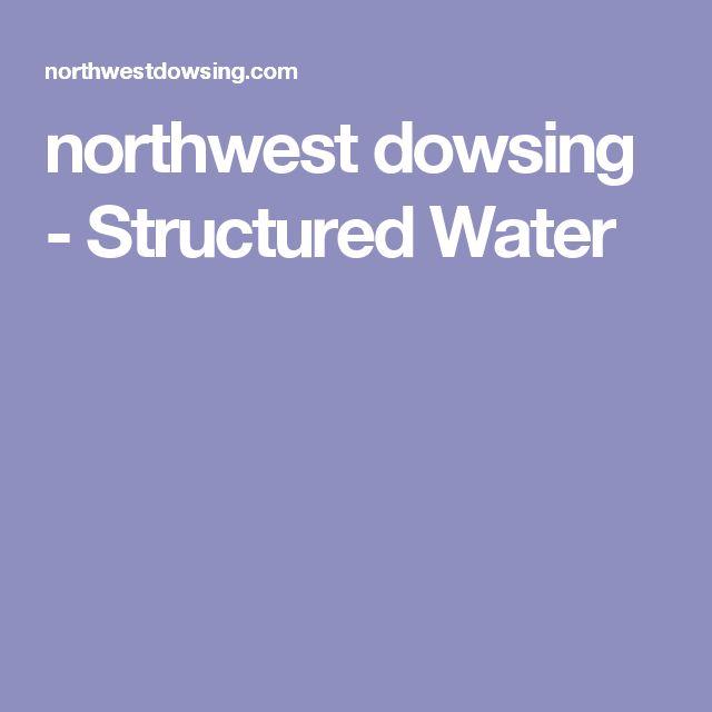northwest dowsing - Structured Water