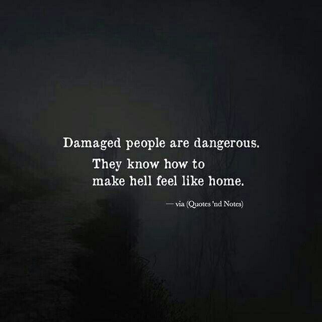Damaged people are dangerous. They know how to make hell feel like home. #frases #quotes