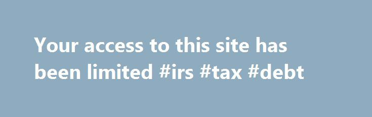 Your access to this site has been limited #irs #tax #debt http://game.nef2.com/your-access-to-this-site-has-been-limited-irs-tax-debt/  # Your access to this site has been limited Your access to this service has been temporarily limited. Please try again in a few minutes. (HTTP response code 503) Reason: Access from your area has been temporarily limited for security reasons. Important note for site admins: If you are the administrator of this website note that your access has been limited…