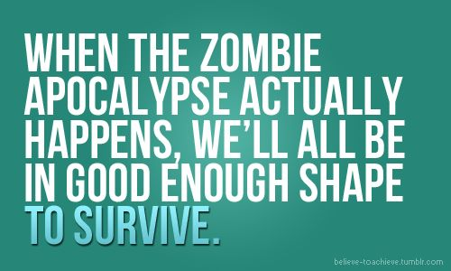 zombies and fitness: Zombies Apocalypse, Inspiration, Baby Itsfitnessbabi Bl, Moving, Work Outs, Middle Schools Books, Fit Goals, Fit Motivation, Workout