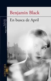 """""""En busca de April"""" de Benjamin Black"""