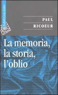 La memoria, la storia, l'oblio - Paul Ricoeur - Libro - Cortina Raffaello - Saggi | IBS