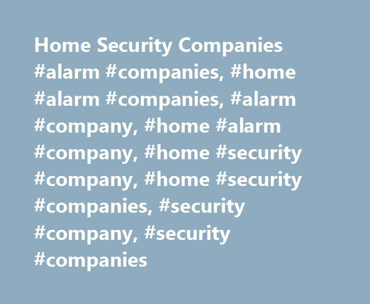 Home Security Companies #alarm #companies, #home #alarm #companies, #alarm #company, #home #alarm #company, #home #security #company, #home #security #companies, #security #company, #security #companies http://fresno.remmont.com/home-security-companies-alarm-companies-home-alarm-companies-alarm-company-home-alarm-company-home-security-company-home-security-companies-security-company-security-compani/  Home Security Companies To help you find the best home security service at the best price…