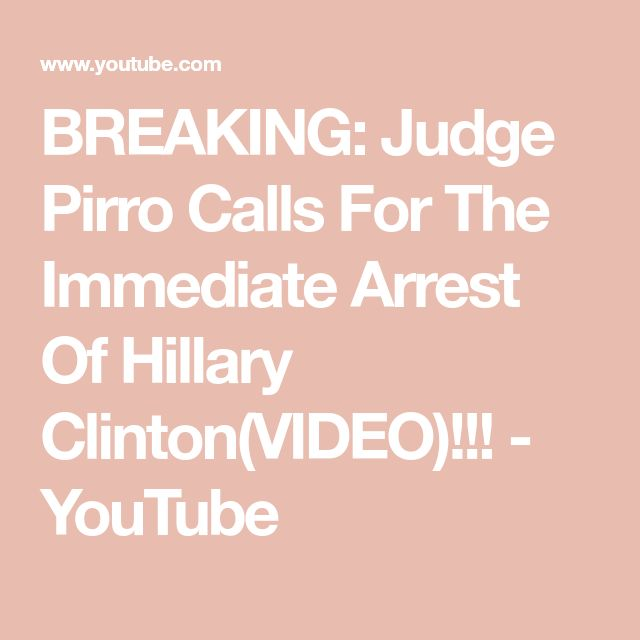 BREAKING: Judge Pirro Calls For The Immediate Arrest Of Hillary Clinton(VIDEO)!!! - YouTube