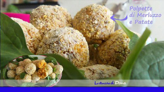 Le amiche di Dona - Ricette Buone: Polpette di merluzzo e patate ricetta semplicissim...