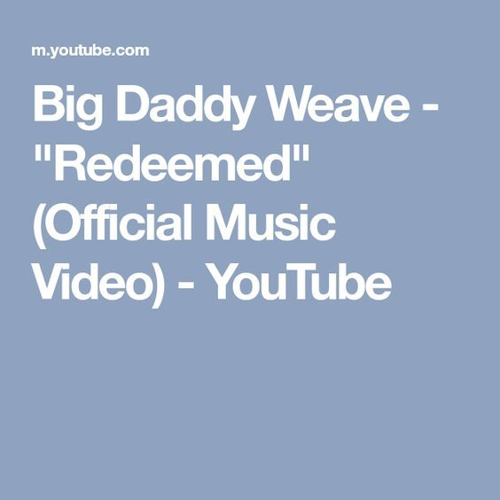Big Daddy Weave Redeemed Official Music Video Youtube