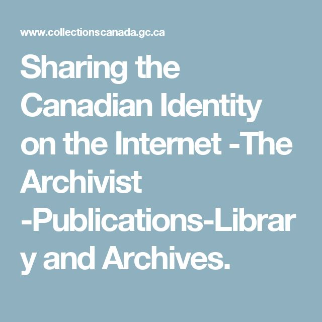 Sharing the Canadian Identity on the Internet -The Archivist -Publications-Library and Archives.