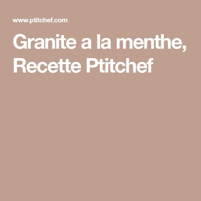 Granite a la menthe, Recette Ptitchef