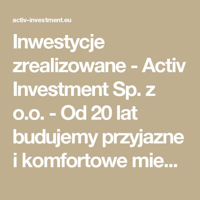 Inwestycje zrealizowane -  Activ Investment Sp. z o.o. - Od 20 lat budujemy przyjazne i komfortowe mieszkania.mieszkania na sprzedaż Katowice, mieszkania na sprzedaż Wrocław, mdm Wrocław, mdm Kraków, mdm Katowice, deweloper Katowice, deweloper Kraków, deweloper Wrocław, mieszkania