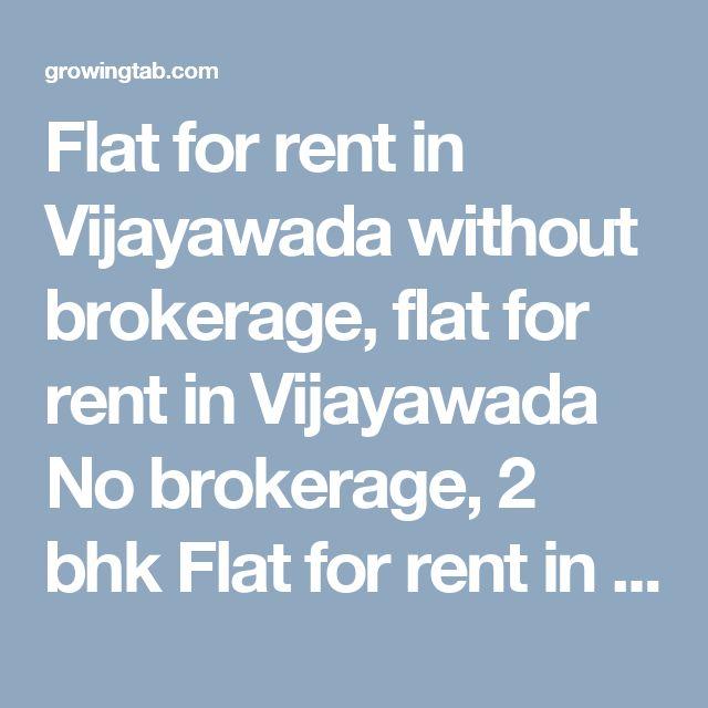 Flat for rent in Vijayawada without brokerage, flat for rent in Vijayawada No brokerage, 2 bhk Flat for rent in Vijayawada without brokerage, 2 bhk flat for rent in Vijayawada No brokerage, 3 bhk Flat for rent in Vijayawada without brokerage, 3 bhk flat for rent in Vijayawada No brokerage, 4 bhk Flat for rent in Vijayawada without brokerage, 4 bhk flat for rent in Vijayawada No brokerage, http://growingtab.com/ad/Real-Estate-Flats-for-Rent/1/india/1/andhra-pradesh/224/vijayawada