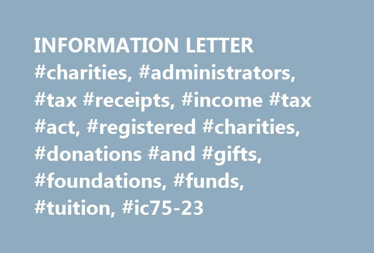 INFORMATION LETTER #charities, #administrators, #tax #receipts, #income #tax #act, #registered #charities, #donations #and #gifts, #foundations, #funds, #tuition, #ic75-23 http://alabama.remmont.com/information-letter-charities-administrators-tax-receipts-income-tax-act-registered-charities-donations-and-gifts-foundations-funds-tuition-ic75-23/  # INFORMATION LETTER Tel. (613) 954-0410 (Ottawa)Toll Free 1-800-267-2384 Re: Treatment of Tuition Fees as Charitable Donations under Information…