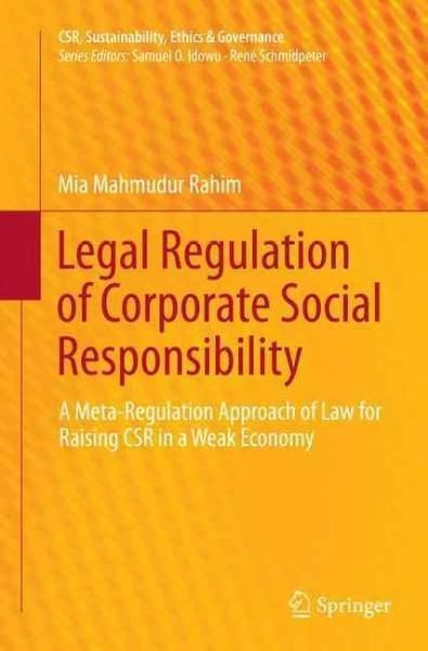 social responsibility and regulation Rahim, mia mahmudur (2013) 'legal regulation of corporate social responsibility: a meta-regulation approach of law for raising csr in a weak economy', springer.