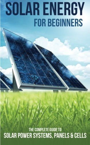 Solar Energy for Beginners: The Complete Guide to Solar Power Systems, Panels & Cells - http://www.the-solar-shop.com/solar-energy-for-beginners-the-complete-guide-to-solar-power-systems-panels-cells-2/