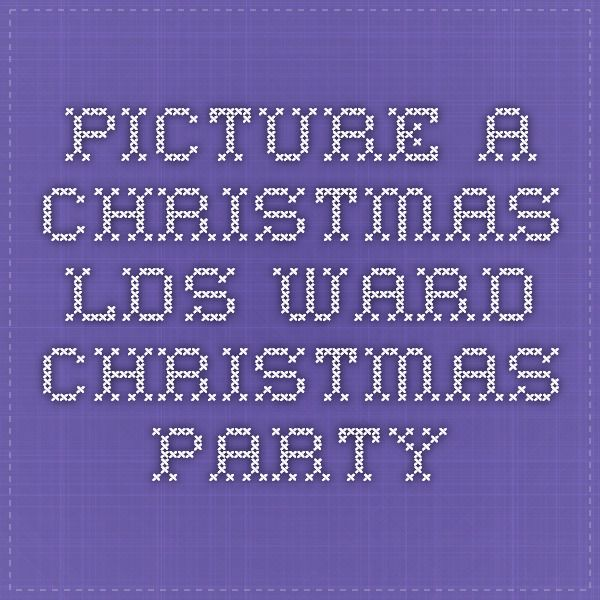 Picture a Christmas- LDS Ward Christmas Party