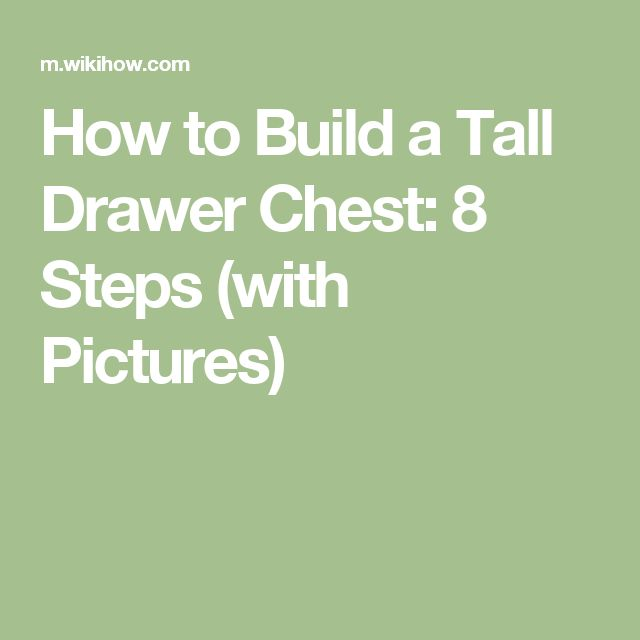 How to Build a Tall Drawer Chest: 8 Steps (with Pictures)