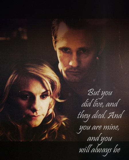 You are mine and you will always be mine. Eric was even better in the books! Sookie Stackhouse novels - True Blood
