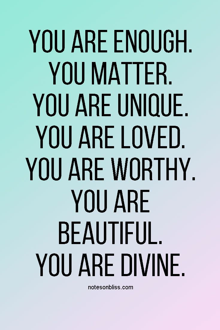 You are enough. You matter. Learn more about self-love, happiness and creating your dreams at NotesOnBliss.com.
