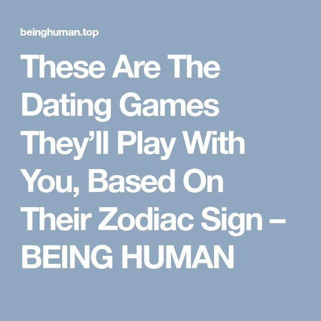 These Are The Dating Games They'll Play With You, Based On Their Zodiac Sign – BEING HUMAN