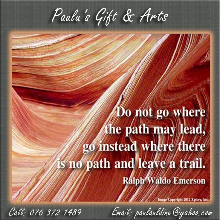 """Do not go where the path may lead, go instead where there is no path and leave a trail."" - Ralph Waldo Emerson.    #quotes #inspirational"