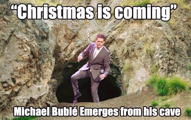 Bublé is Coming.                                                                                                                                                                                 More