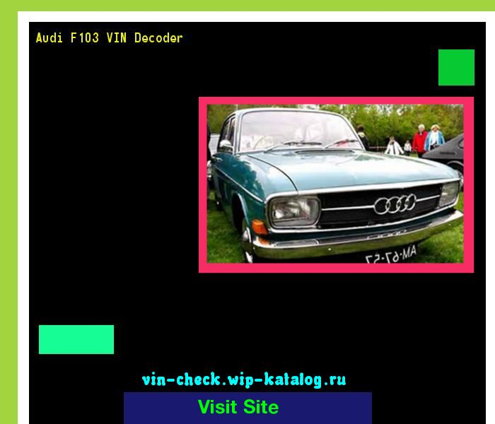 Audi F103 VIN Decoder - Lookup Audi F103 VIN number. 193540 - Audi. Search Audi F103 history, price and car loans.