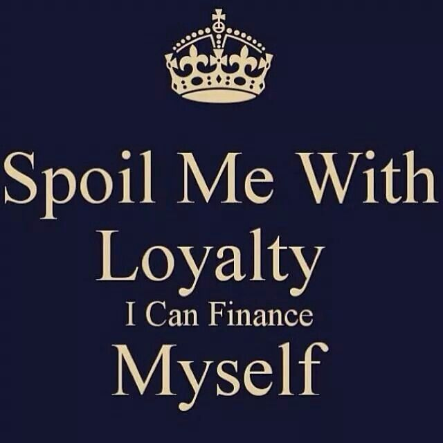Spoiled me with loyalty#quote