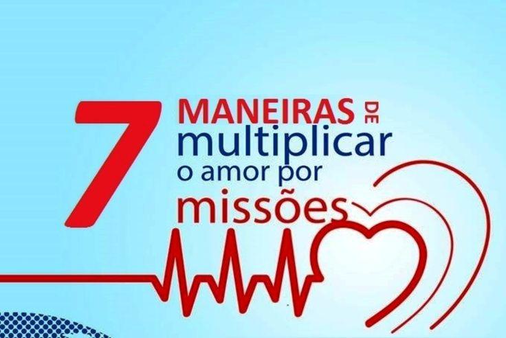7 MANEIRAS DE MULTIPLICAR O AMOR POR MISSÕES - Mundo Missionário
