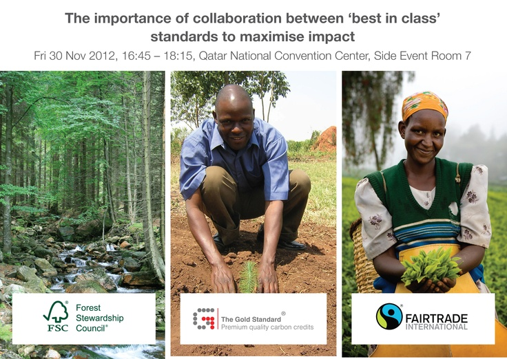 Join our official side event: The importance of collaboration between 'best in class'standards to maximise impact.  When: Friday, 30 November 2012, 16:45 – 18:15  Where: Qatar National Convention Center, Side Event Room 7