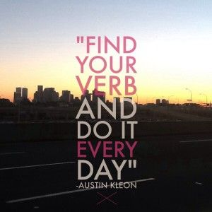 """""""Find your verb and do it every day"""" - a quote from Austin Kleon to inspire your marketing. At what do you and your organization excel?  #MarketingInspiration #Marketing"""