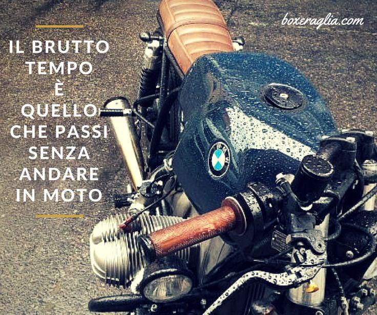 IL BRUTTO TEMPO E' QUELLO CHE PASSI SENZA ANDARE IN MOTO www.boxeraglia.com #moto #bmw #motorcycle #frasi #quotes #boxeraglia #boxerbmw #bmwmotorcycle #bmwmotorrad #bmwboxerplace