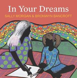 In Your Dreams  by Sally Morgan with illustrations by Bronwyn Bancroft