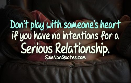 Don't Play With Someone's Heart If You Have No Intention