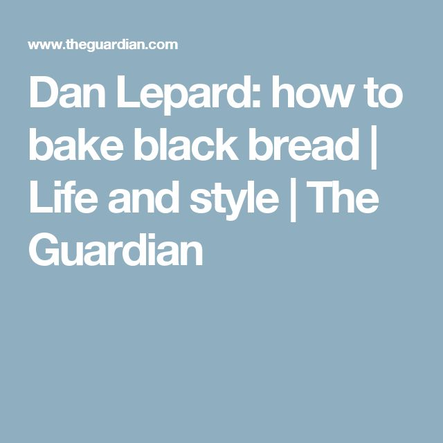 Dan Lepard: how to bake black bread | Life and style | The Guardian