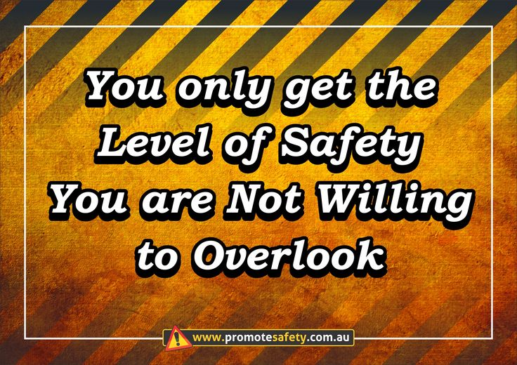 Workplace Safety and Health Slogan - You only get the level of safety you are not willing to overlook.