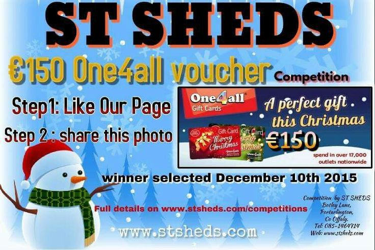 Competition Time  €150 One4all gift voucher competition  To enter simply follow two steps where you could be randomly chosen as our winner on December 10th 2015 and make that €150 voucher help you with some Christmas shopping or some presents for that special person.  Step 1: Like our page on Facebook (ST SHEDS)  Step 2 : Share the competition Photo on your Facebook page  Good Luck To All.