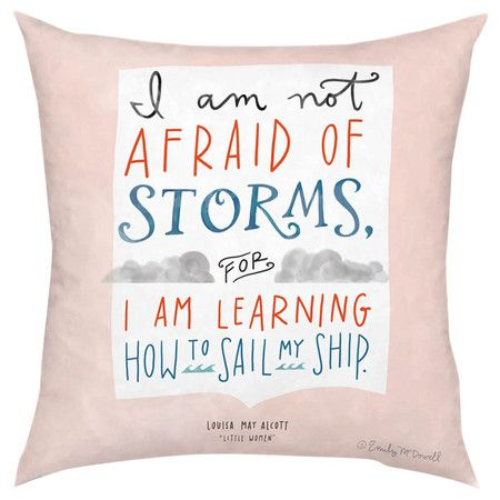 Holding onto these words over here. Yes. Yes. Yes. :: Not Afraid of Storms Pillow with quote from Louisa May Alcott (art by Emily McDowell)