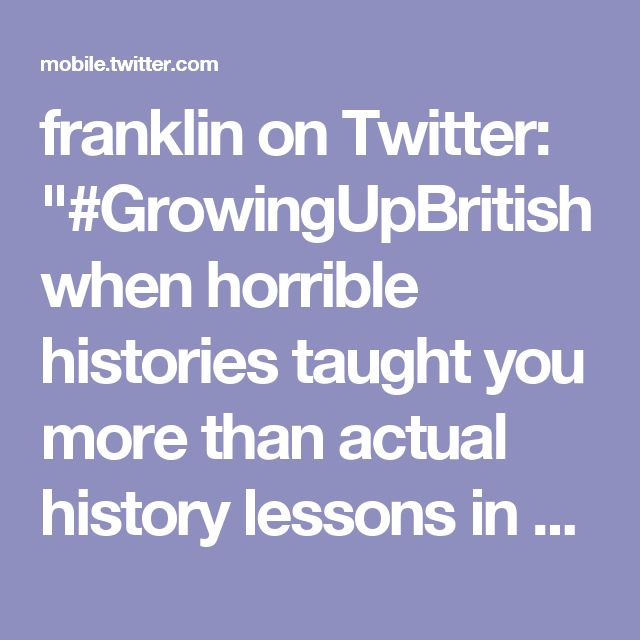 "franklin on Twitter: ""#GrowingUpBritish when horrible histories taught you more than actual history lessons in school"""