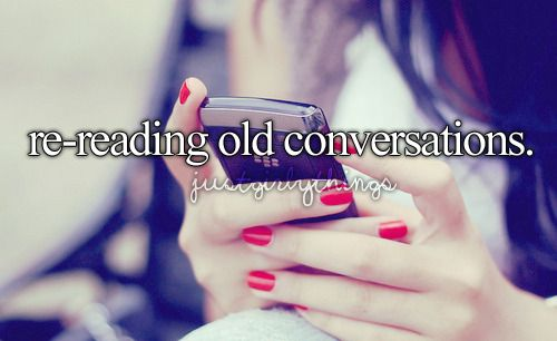 Re-reading old conversations ♡
