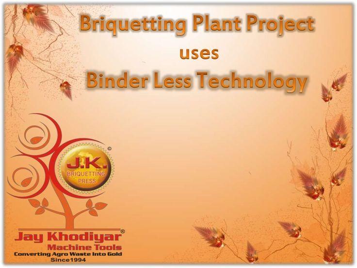 Binder less Coal Briqutting Plant Project to produce White Coal Briquettes by Karishma Nimavat via slideshare