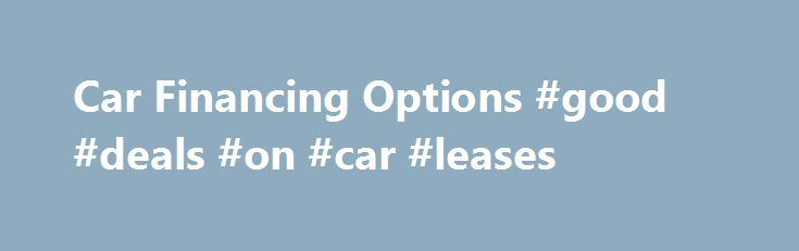 """Car Financing Options #good #deals #on #car #leases http://lease.remmont.com/car-financing-options-good-deals-on-car-leases/  Car Financing Options You're sitting in the dealership when the salesperson asks, """"So, how are you going to finance your new car?"""" The question leaves you a little confused. What is he really asking? In the car business, the term financing is loosely used to mean that the dealership will either provide you with an […]"""