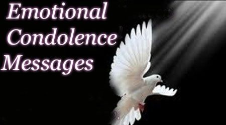 Emotional Condolence messages are sent to family members and friends who have lost someone very dear to them such as father, mother, sister, brother etc.