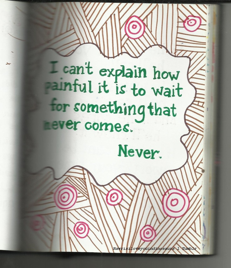 wait for something that never comes. never