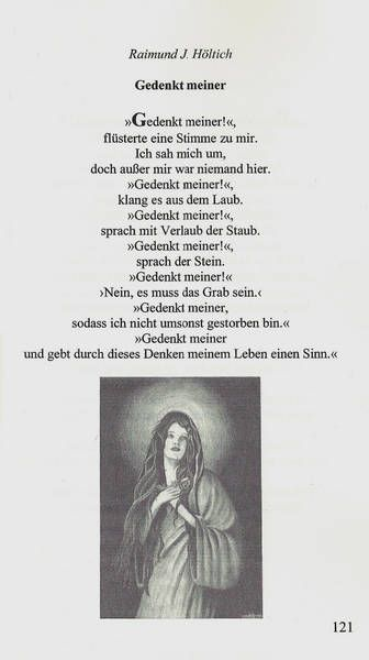 Poem 'Gedenkt meiner' (Remember me) by Raimund J. Höltich in the anthology 'Gedichte, Gedichte, Gedichte' of the net-Verlag www.net-verlag.de/lyrik-1.html with an illustration of me, page 121. ISBN: 978-3-942229-87-6