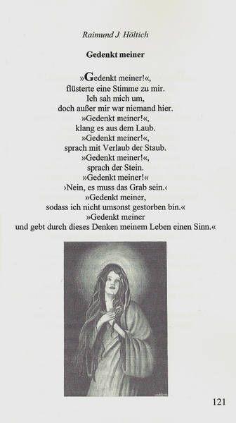 Poem 'Gedenkt meiner' (Remember me) by Raimund J. Höltich in the anthology 'Gedichte, Gedichte, Gedichte' of the net-Verlag www.net-verlag.de/lyrik-1.html with an illustration of me, page 121. ISBN: 978-3-942229-87-6