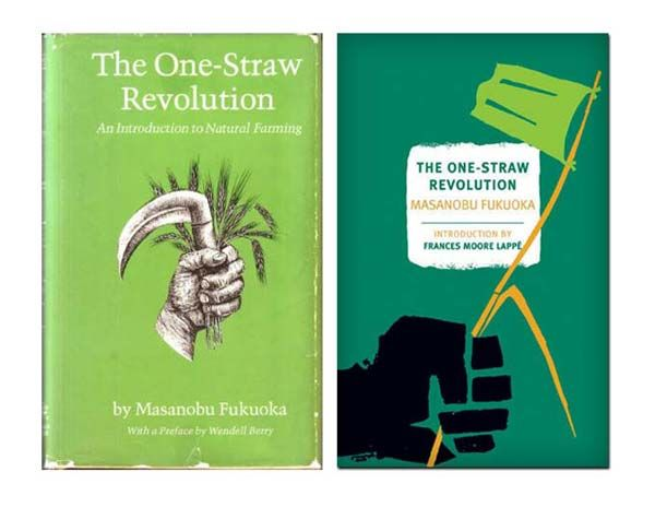 "The One-Straw Revolution by Masanobu Fukuoka  ""Natural farming is not simply a way of growing crops; it is the cultivation and perfection of human beings."""