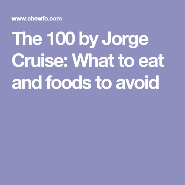 The 100 by Jorge Cruise: What to eat and foods to avoid