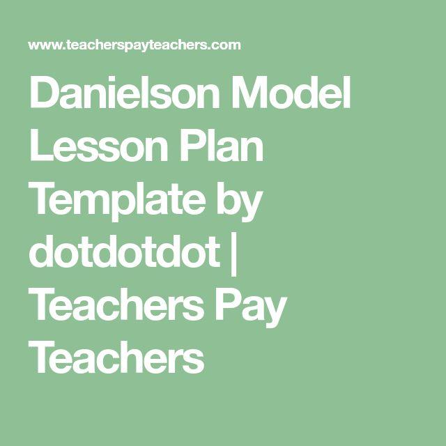 Danielson Model Lesson Plan Template by dotdotdot   Teachers Pay Teachers